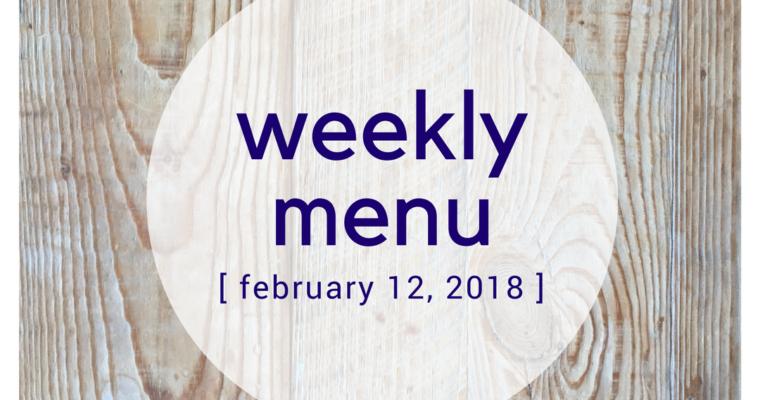 Weekly Menu:  February 12, 2018