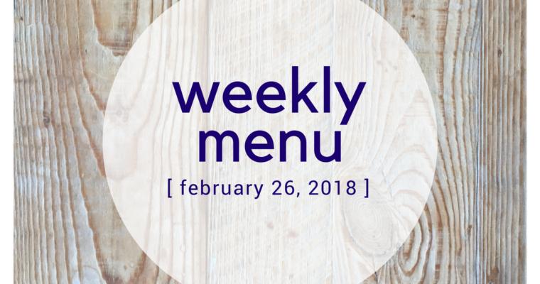 Weekly Menu:  February 26, 2018