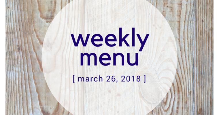 Weekly Menu:  3/26/2018