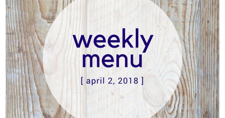 Weekly Menu:  4/2/2018