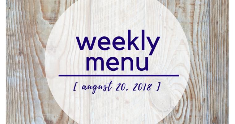 Weekly Menu:  August 20, 2018