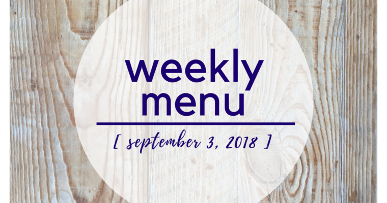 Weekly Menu:  September 3, 2018